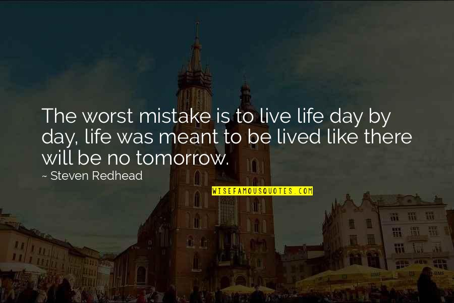 My Worst Mistake Quotes By Steven Redhead: The worst mistake is to live life day