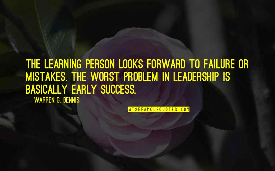 My Worst Mistake Quotes By Warren G. Bennis: The learning person looks forward to failure or