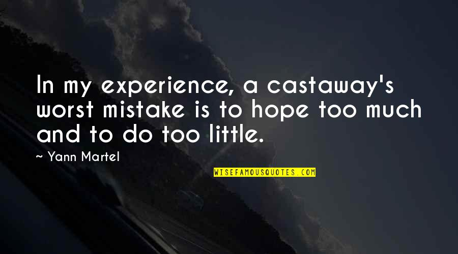 My Worst Mistake Quotes By Yann Martel: In my experience, a castaway's worst mistake is