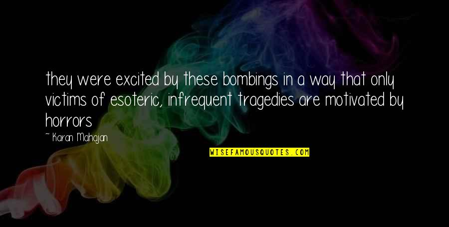 Myofascial Quotes By Karan Mahajan: they were excited by these bombings in a