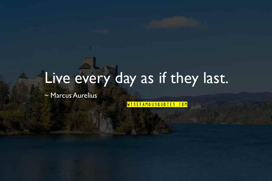 Myofascial Quotes By Marcus Aurelius: Live every day as if they last.