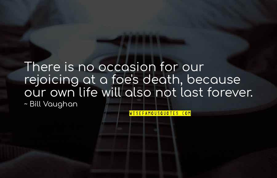 Myopically Quotes By Bill Vaughan: There is no occasion for our rejoicing at
