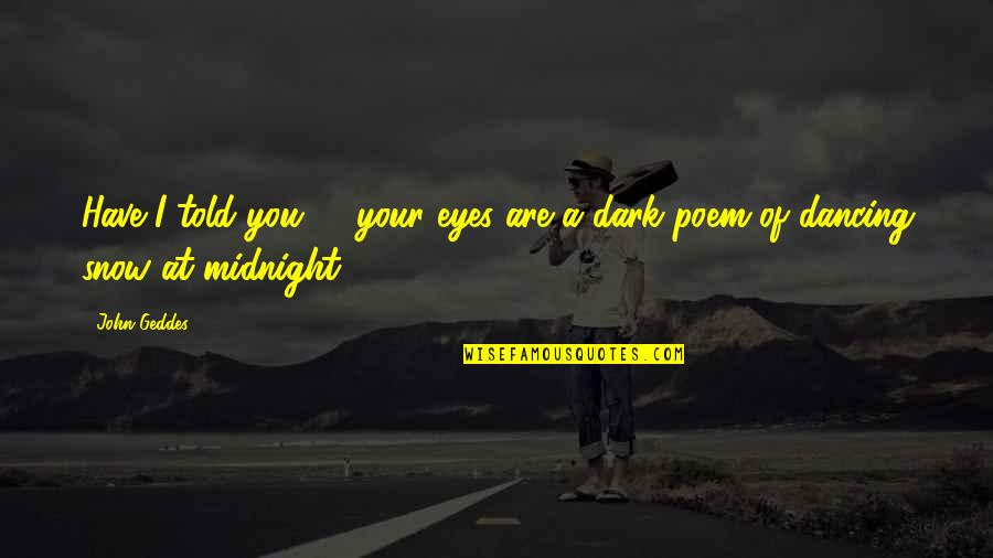 Myopically Quotes By John Geddes: Have I told you? - your eyes are
