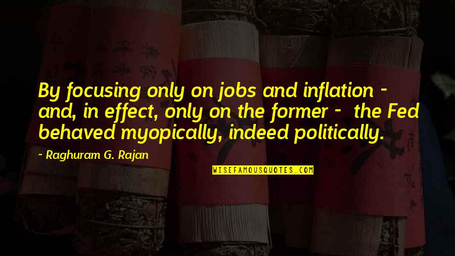 Myopically Quotes By Raghuram G. Rajan: By focusing only on jobs and inflation -