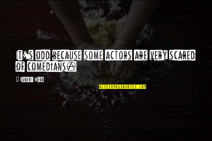 Myopically Quotes By Robert Webb: It's odd because some actors are very scared