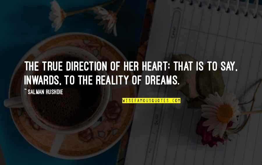 Myopically Quotes By Salman Rushdie: The true direction of her heart: that is