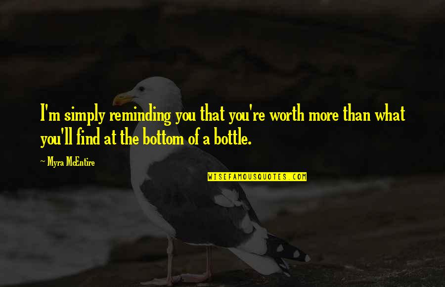 Myra Mcentire Quotes By Myra McEntire: I'm simply reminding you that you're worth more