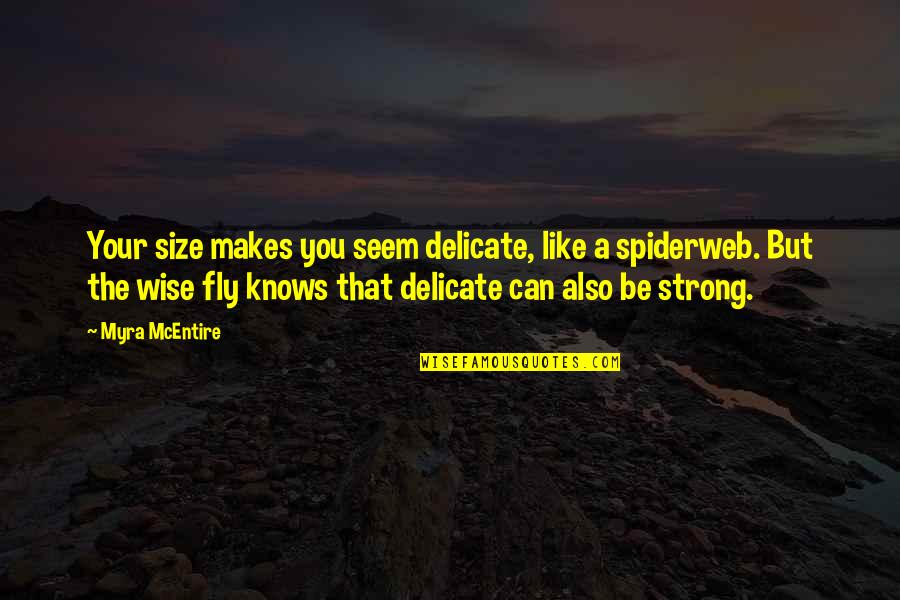 Myra Mcentire Quotes By Myra McEntire: Your size makes you seem delicate, like a