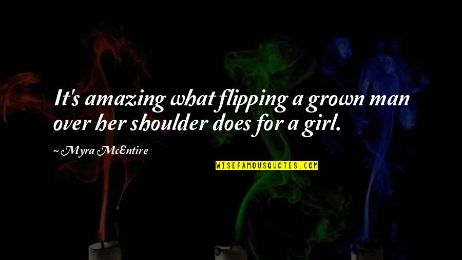 Myra Mcentire Quotes By Myra McEntire: It's amazing what flipping a grown man over