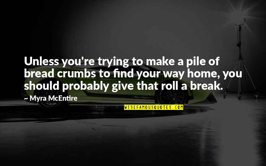 Myra Mcentire Quotes By Myra McEntire: Unless you're trying to make a pile of