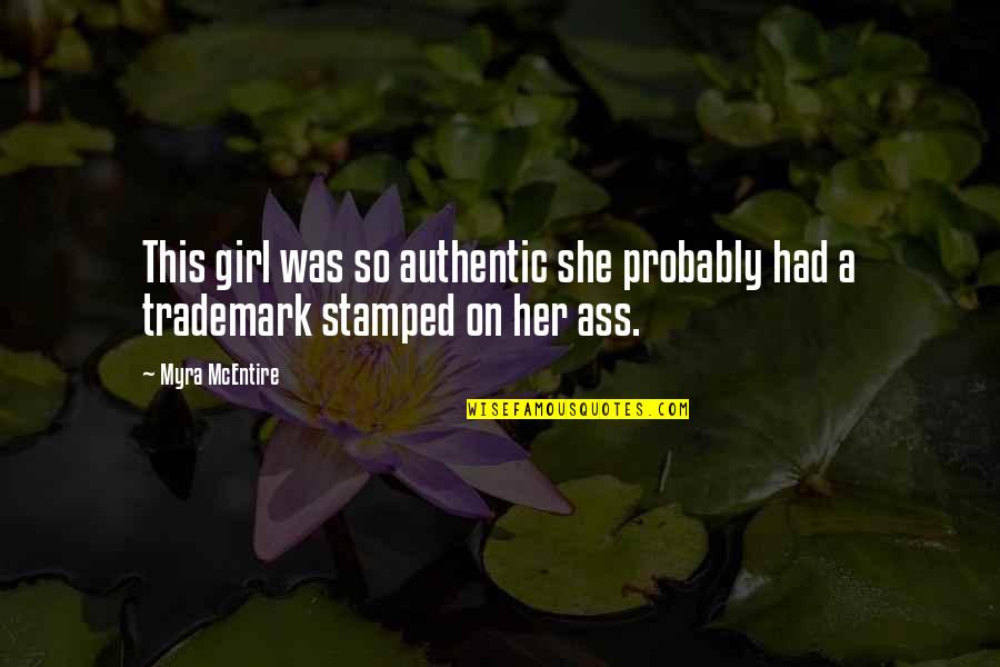 Myra Mcentire Quotes By Myra McEntire: This girl was so authentic she probably had