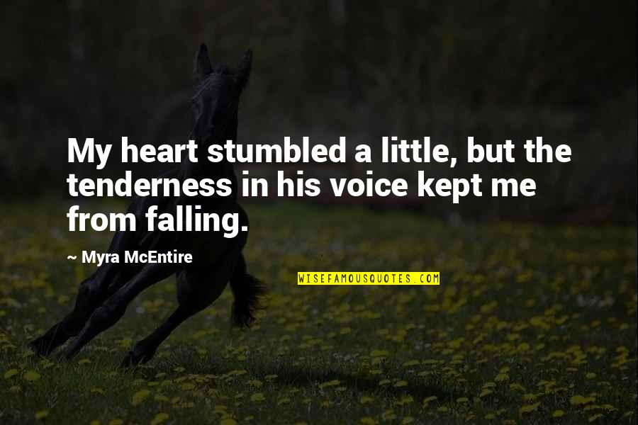 Myra Mcentire Quotes By Myra McEntire: My heart stumbled a little, but the tenderness