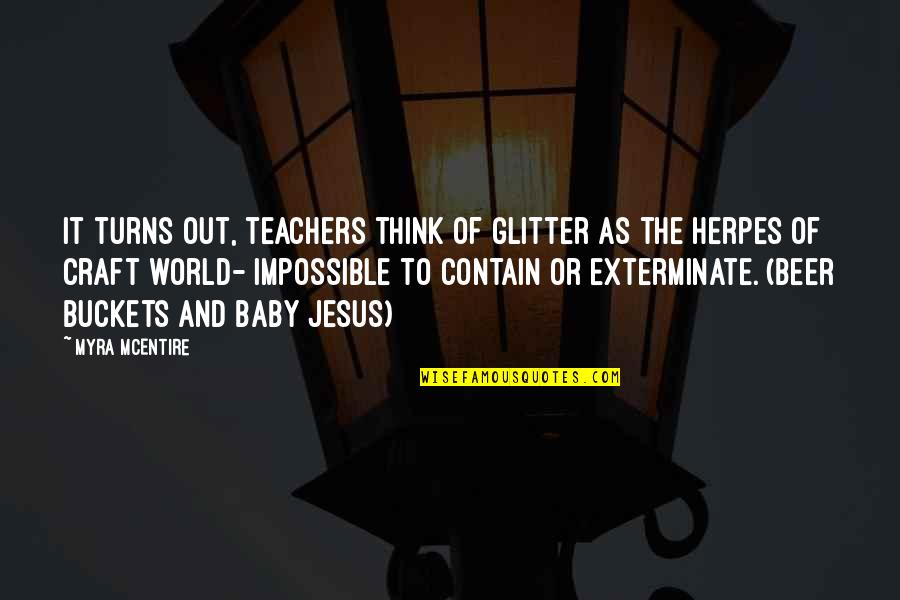 Myra Mcentire Quotes By Myra McEntire: It turns out, teachers think of glitter as