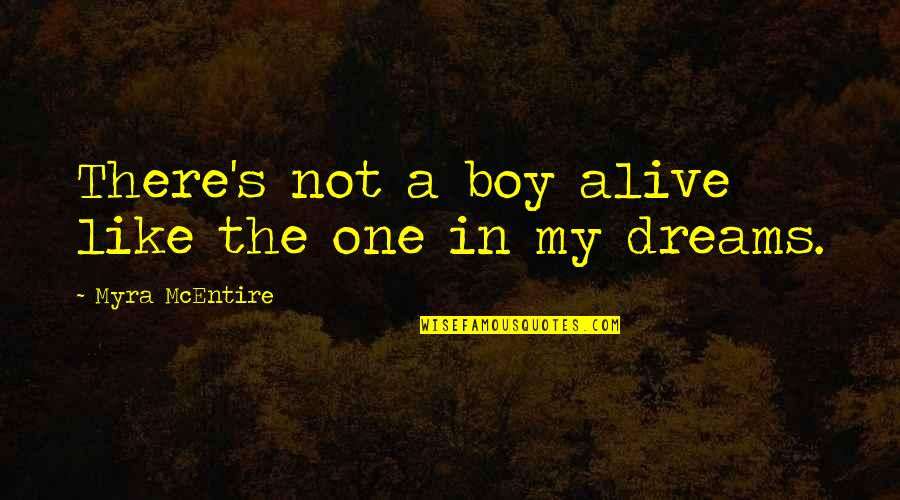 Myra Mcentire Quotes By Myra McEntire: There's not a boy alive like the one