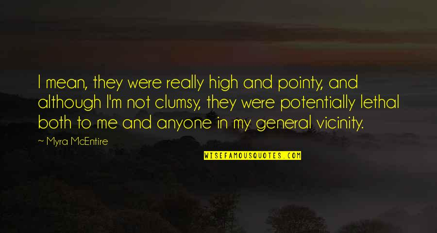 Myra Mcentire Quotes By Myra McEntire: I mean, they were really high and pointy,