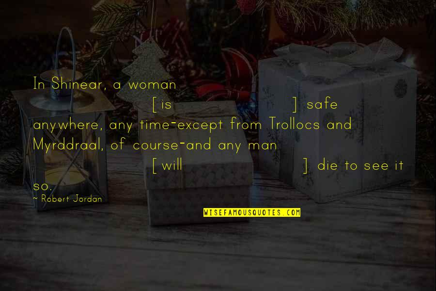 Myrddraal Quotes By Robert Jordan: In Shinear, a woman [is] safe anywhere, any