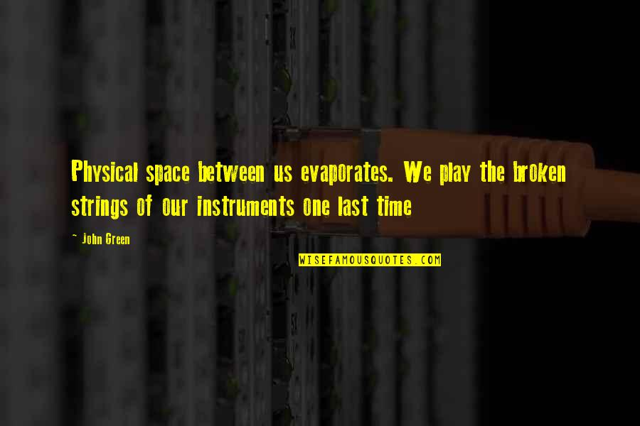 Myrna Quotes By John Green: Physical space between us evaporates. We play the