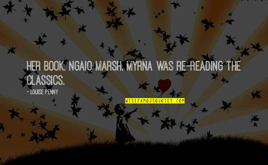 Myrna Quotes By Louise Penny: her book. Ngaio Marsh. Myrna was re-reading the