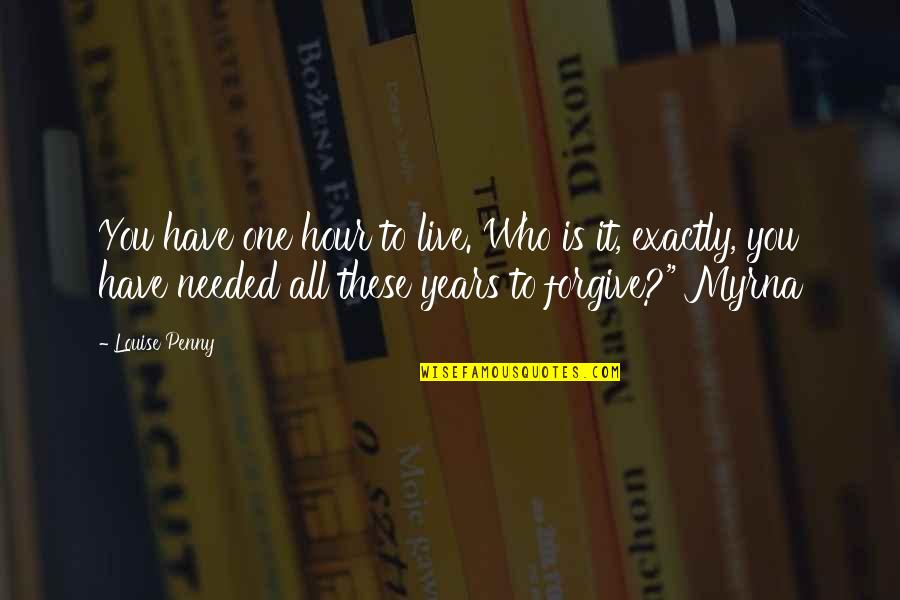 Myrna Quotes By Louise Penny: You have one hour to live. Who is