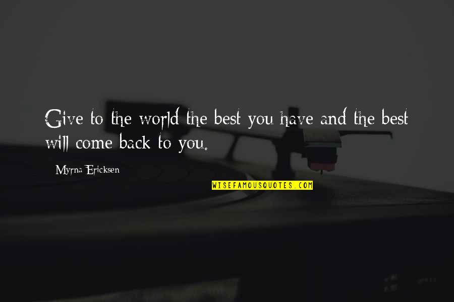 Myrna Quotes By Myrna Ericksen: Give to the world the best you have