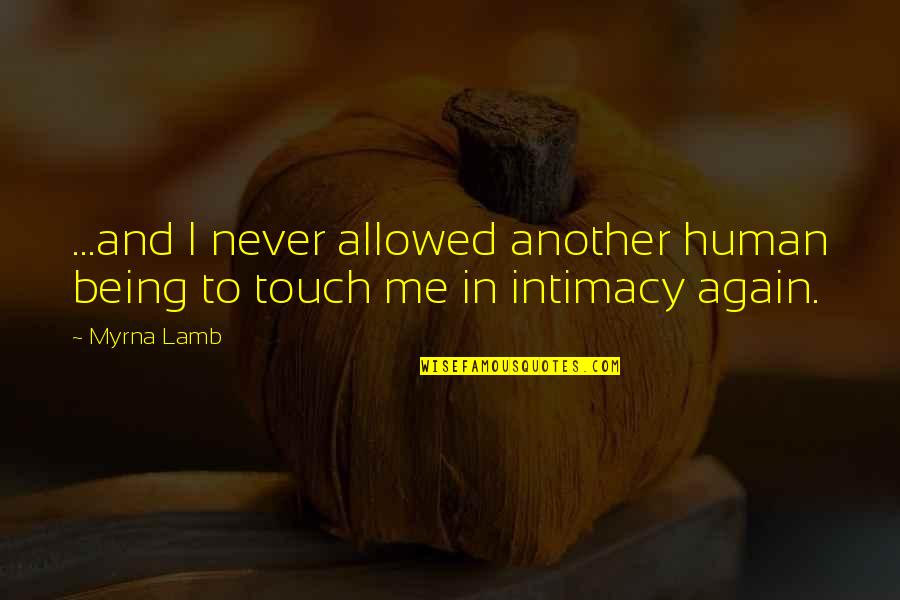 Myrna Quotes By Myrna Lamb: ...and I never allowed another human being to