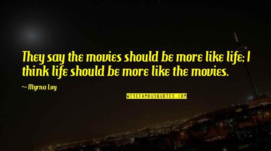 Myrna Quotes By Myrna Loy: They say the movies should be more like