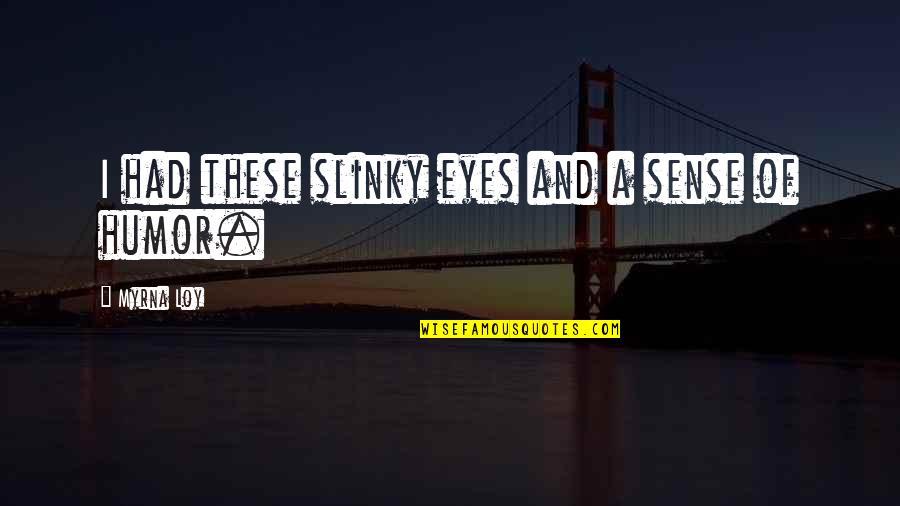Myrna Quotes By Myrna Loy: I had these slinky eyes and a sense