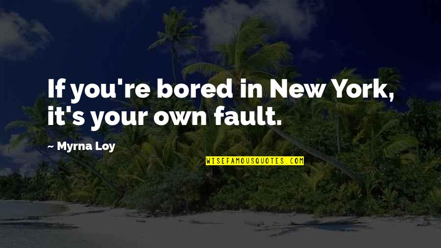 Myrna Quotes By Myrna Loy: If you're bored in New York, it's your