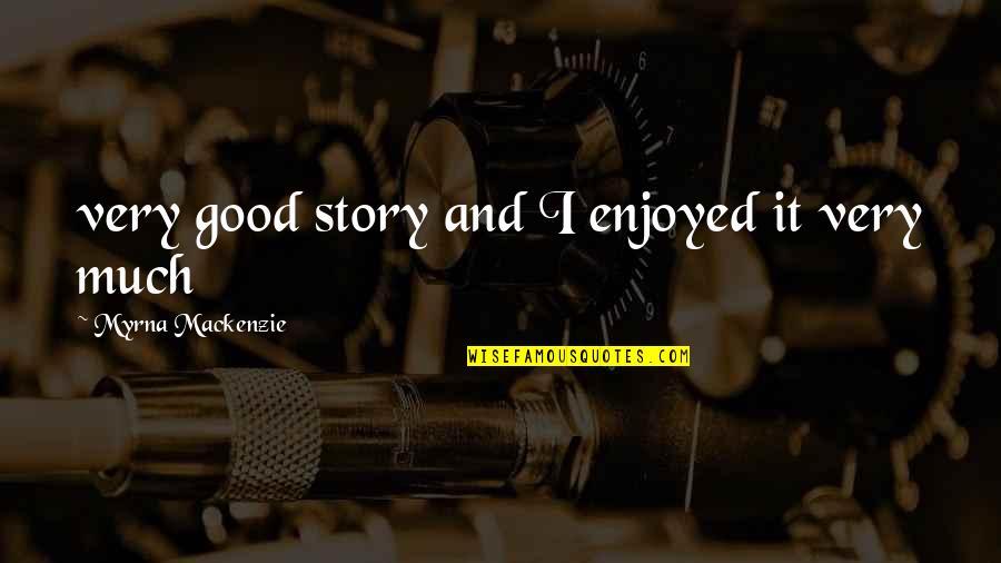 Myrna Quotes By Myrna Mackenzie: very good story and I enjoyed it very