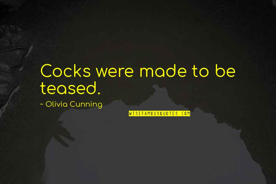 Myrna Quotes By Olivia Cunning: Cocks were made to be teased.