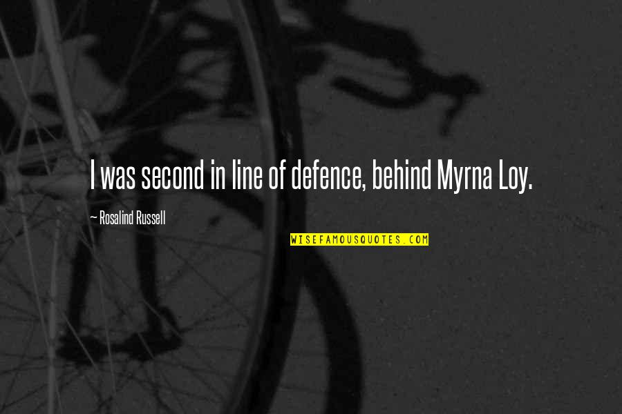 Myrna Quotes By Rosalind Russell: I was second in line of defence, behind
