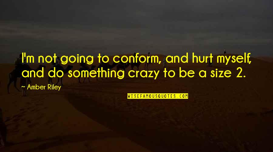 Myself Beauty Quotes By Amber Riley: I'm not going to conform, and hurt myself,