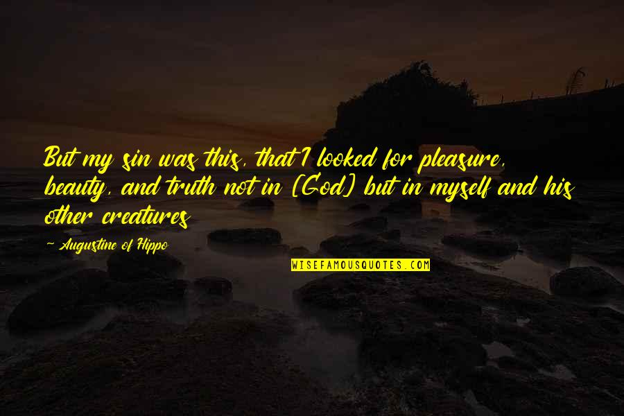 Myself Beauty Quotes By Augustine Of Hippo: But my sin was this, that I looked