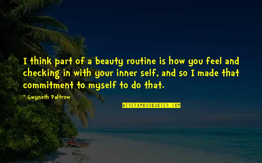 Myself Beauty Quotes By Gwyneth Paltrow: I think part of a beauty routine is