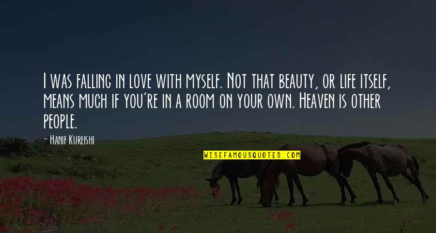 Myself Beauty Quotes By Hanif Kureishi: I was falling in love with myself. Not