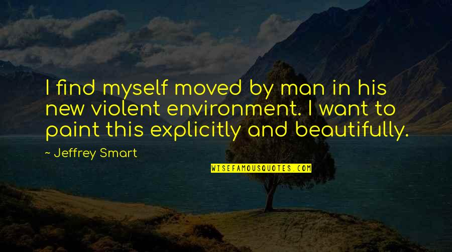 Myself Beauty Quotes By Jeffrey Smart: I find myself moved by man in his
