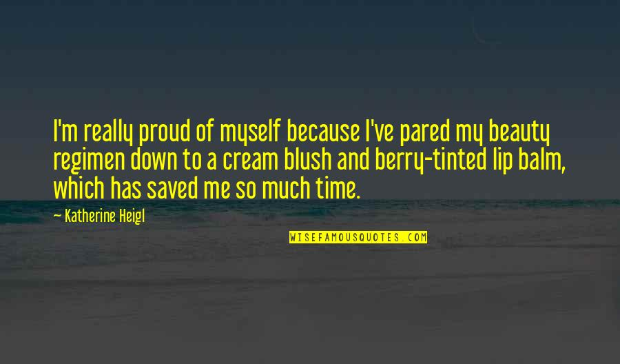 Myself Beauty Quotes By Katherine Heigl: I'm really proud of myself because I've pared