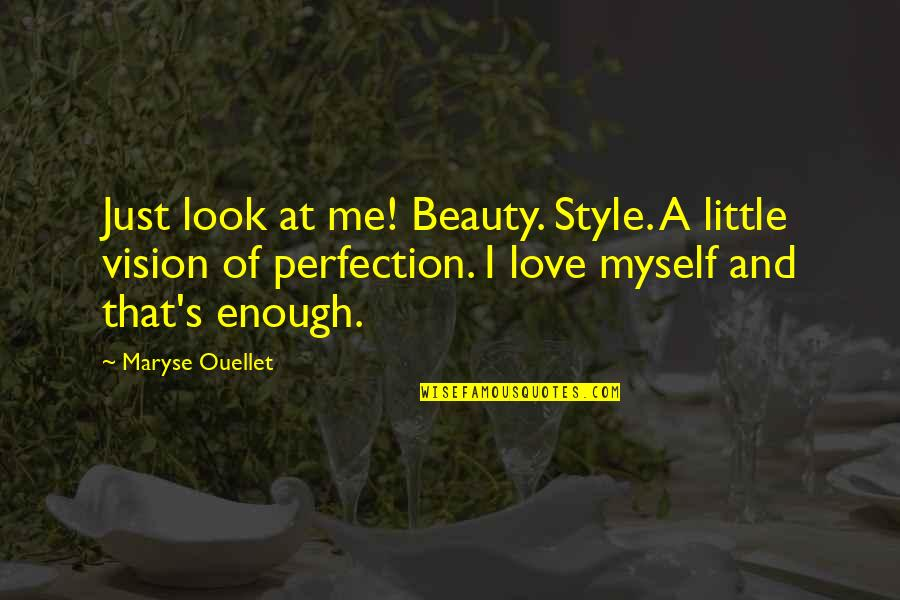 Myself Beauty Quotes By Maryse Ouellet: Just look at me! Beauty. Style. A little