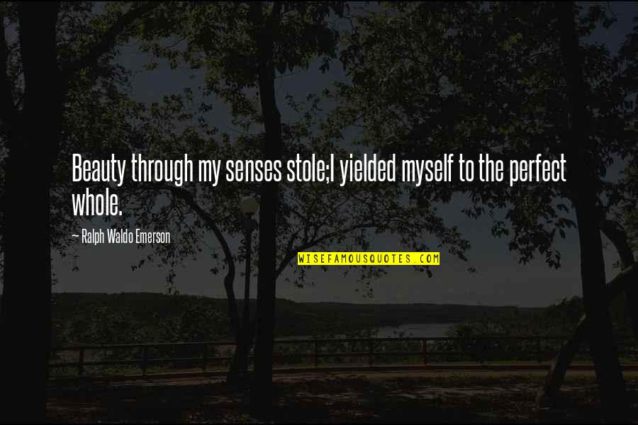 Myself Beauty Quotes By Ralph Waldo Emerson: Beauty through my senses stole;I yielded myself to