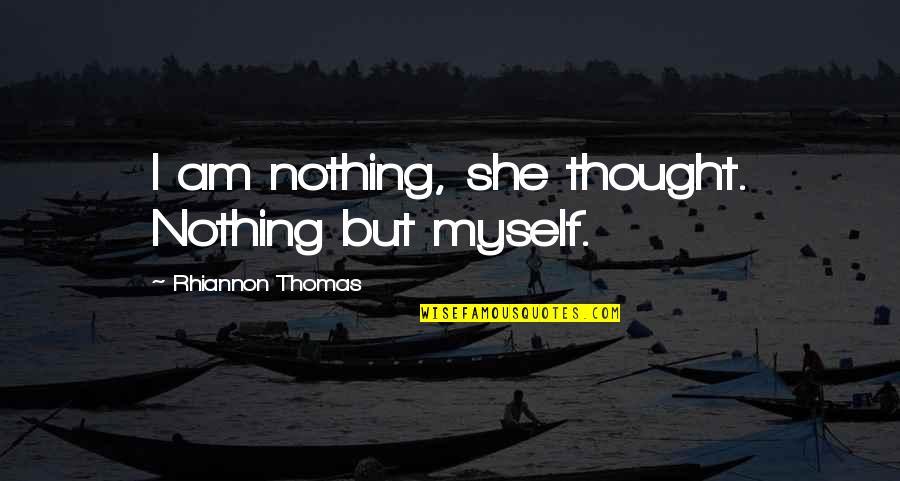 Myself Beauty Quotes By Rhiannon Thomas: I am nothing, she thought. Nothing but myself.
