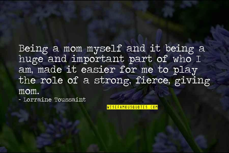 Myself Being Strong Quotes By Lorraine Toussaint: Being a mom myself and it being a