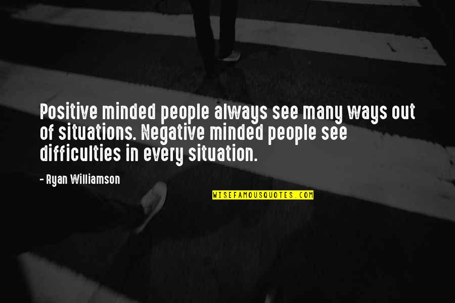 Myself Being Strong Quotes By Ryan Williamson: Positive minded people always see many ways out