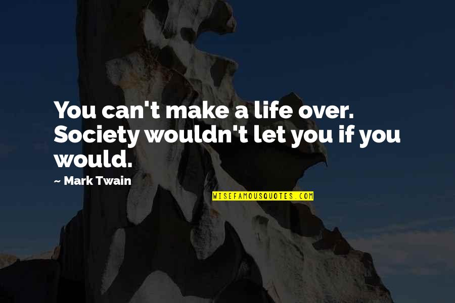 Myspace Hot Comments Quotes By Mark Twain: You can't make a life over. Society wouldn't