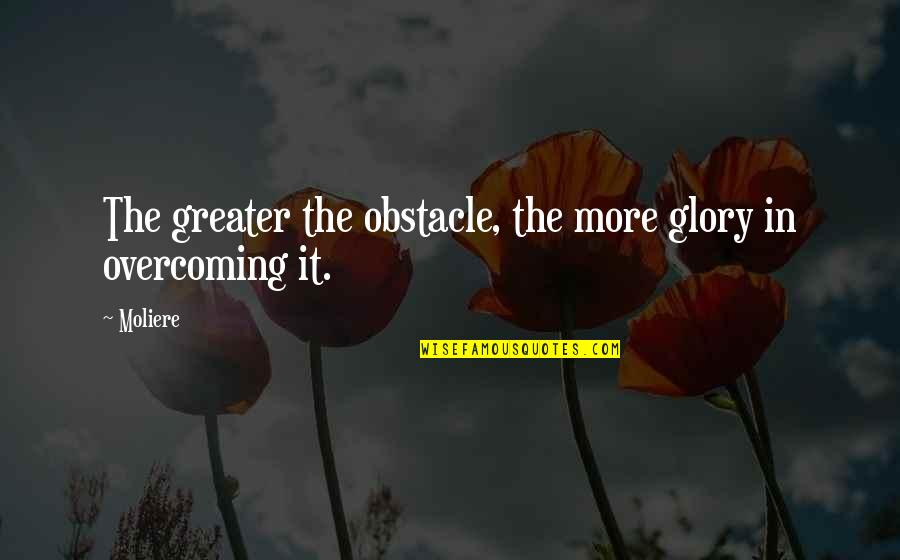 Myspace Hot Comments Quotes By Moliere: The greater the obstacle, the more glory in