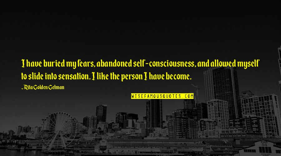 Myspace Hot Comments Quotes By Rita Golden Gelman: I have buried my fears, abandoned self-consciousness, and
