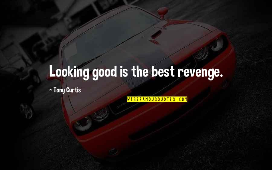 Myspace Hot Comments Quotes By Tony Curtis: Looking good is the best revenge.