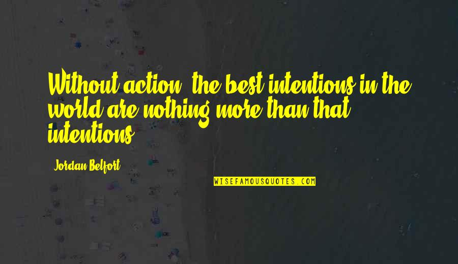 Myspace Pics Quotes By Jordan Belfort: Without action, the best intentions in the world