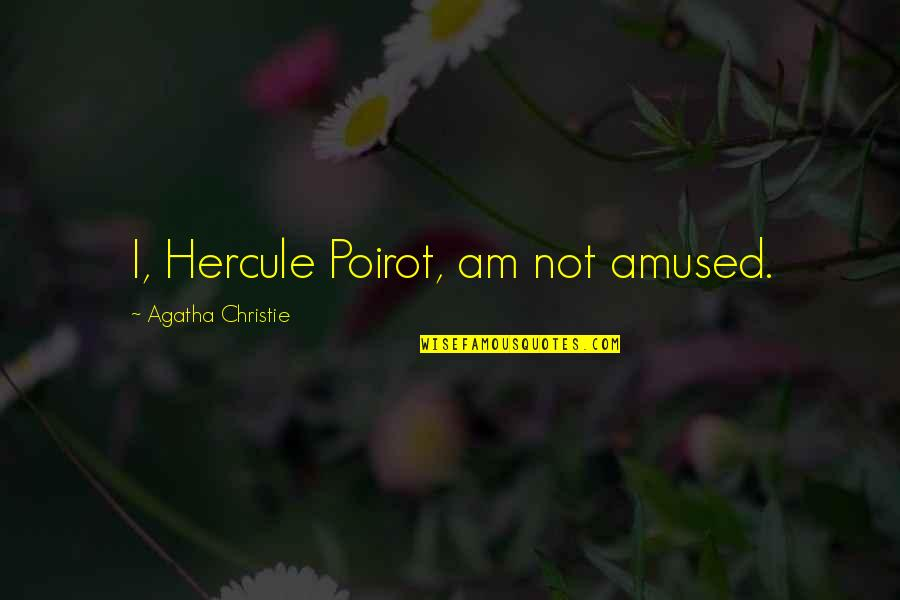 Mysterioso Quotes By Agatha Christie: I, Hercule Poirot, am not amused.
