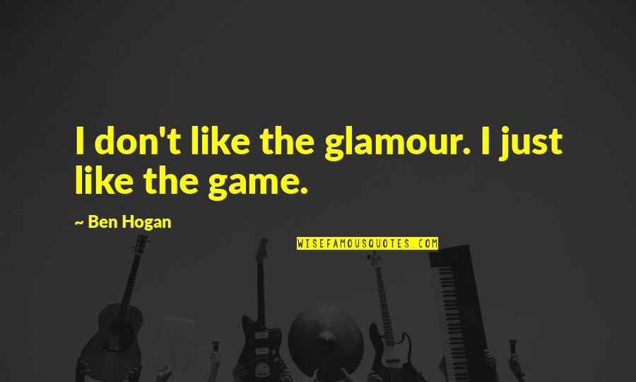 Mysterioso Quotes By Ben Hogan: I don't like the glamour. I just like