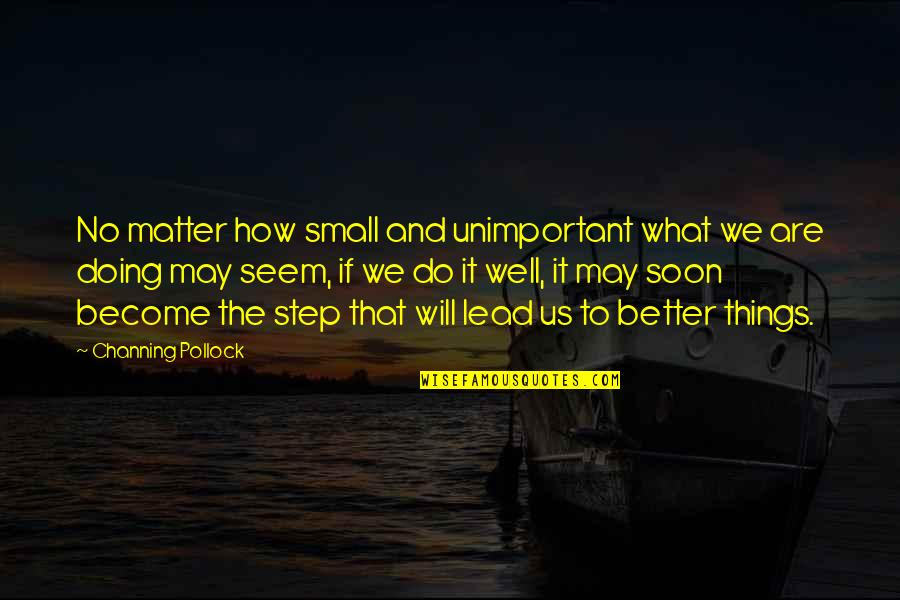 Mysterioso Quotes By Channing Pollock: No matter how small and unimportant what we